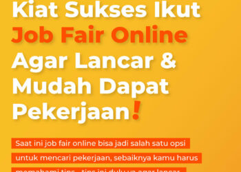 Kiat Sukses Ikut Job Fair Online Agar Lancar & Mudah Dapat Pekerjaan